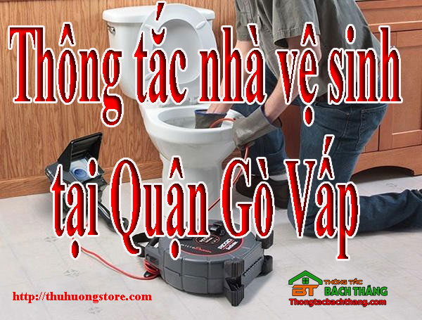 Thông tắc nhà vệ sinh tại Quận Gò Vấp giá rẻ BT store